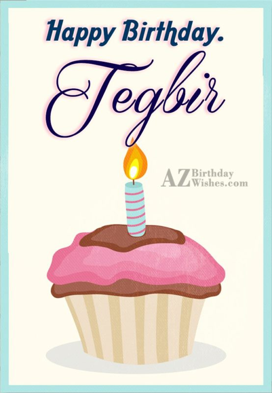 Happy Birthday Tegbir - AZBirthdayWishes.com