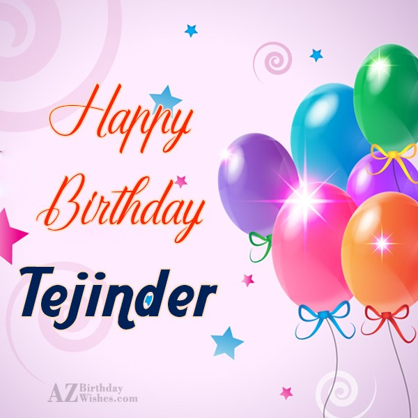 Happy Birthday Tejinder - AZBirthdayWishes.com