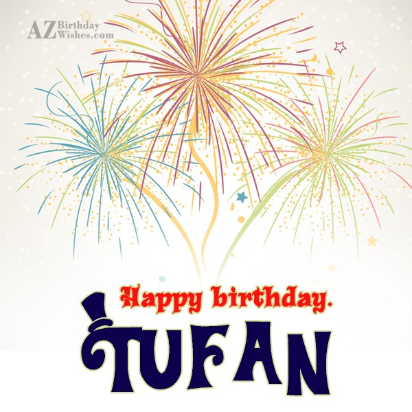 Happy Birthday Tufan - AZBirthdayWishes.com
