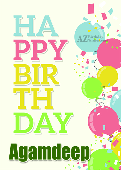 Happy Birthday Agamdeep - AZBirthdayWishes.com