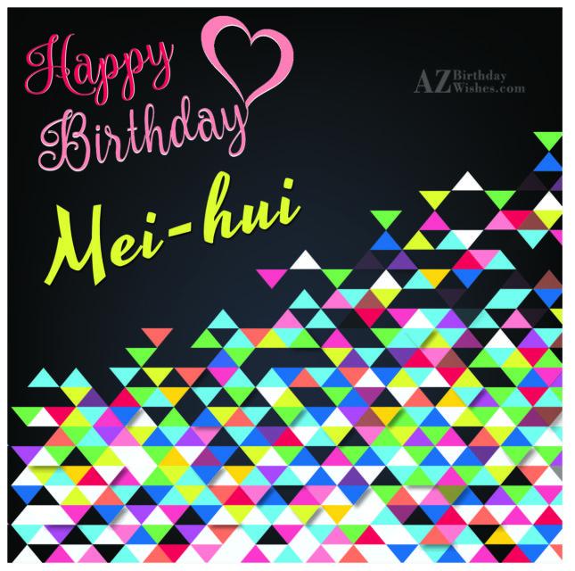 Happy Birthday Mei-hui - AZBirthdayWishes.com