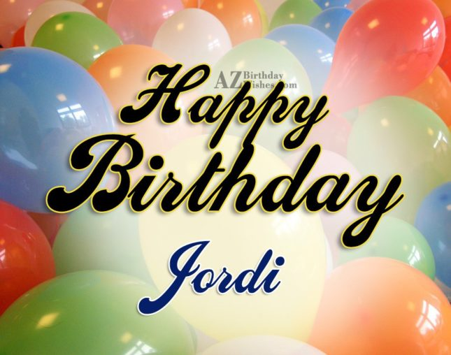 Happy Birthday Jordi - AZBirthdayWishes.com