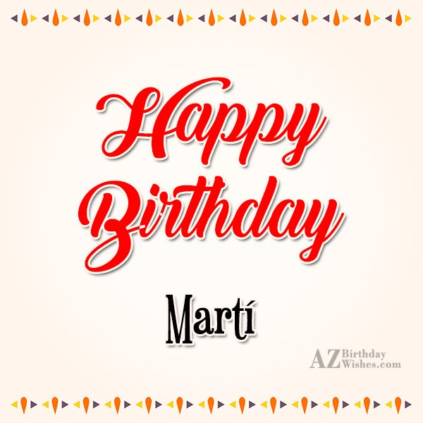 Happy Birthday Marti - AZBirthdayWishes.com