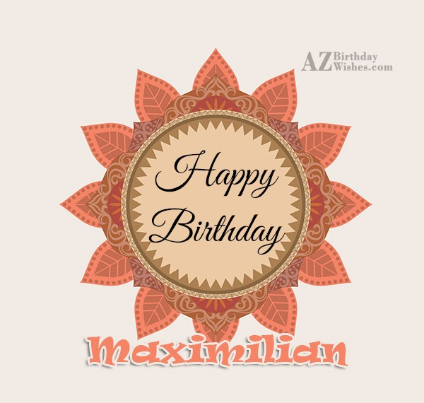 Happy Birthday Maximilian - AZBirthdayWishes.com