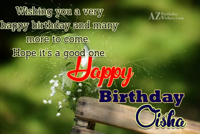 Happy Birthday Oisha - AZBirthdayWishes.com