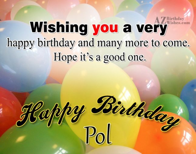 Happy Birthday Pol - AZBirthdayWishes.com