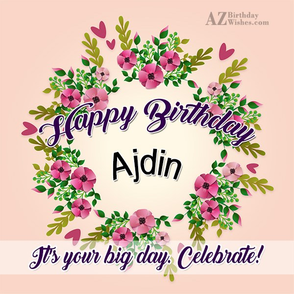 Happy Birthday Ajdin - AZBirthdayWishes.com