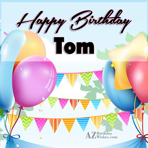 Happy Birthday Tom - AZBirthdayWishes.com