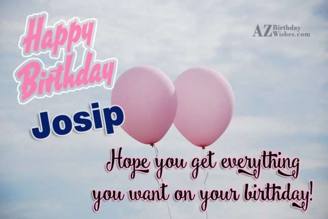 Happy Birthday Josip - AZBirthdayWishes.com