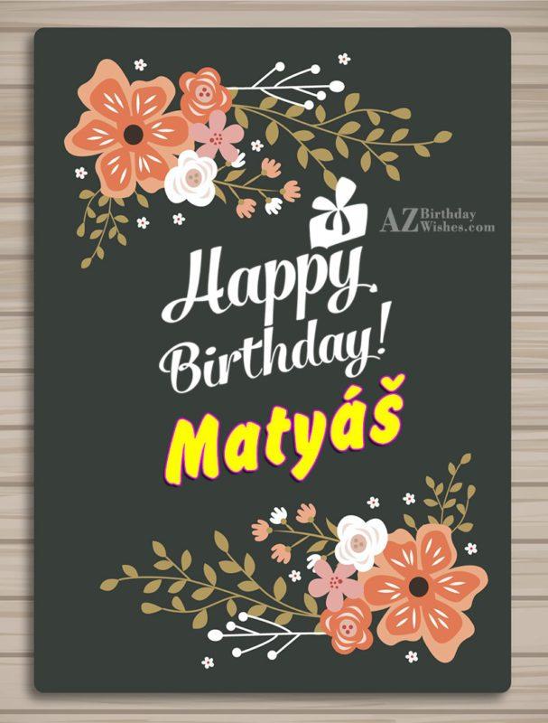 Happy Birthday Matyáš - AZBirthdayWishes.com