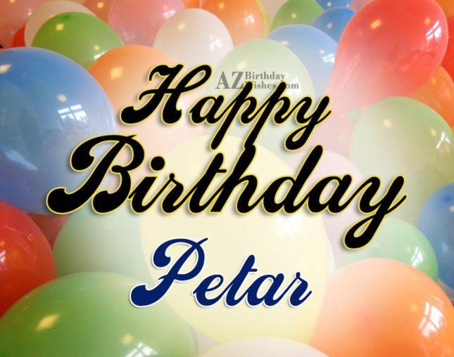 Happy Birthday Petar - AZBirthdayWishes.com