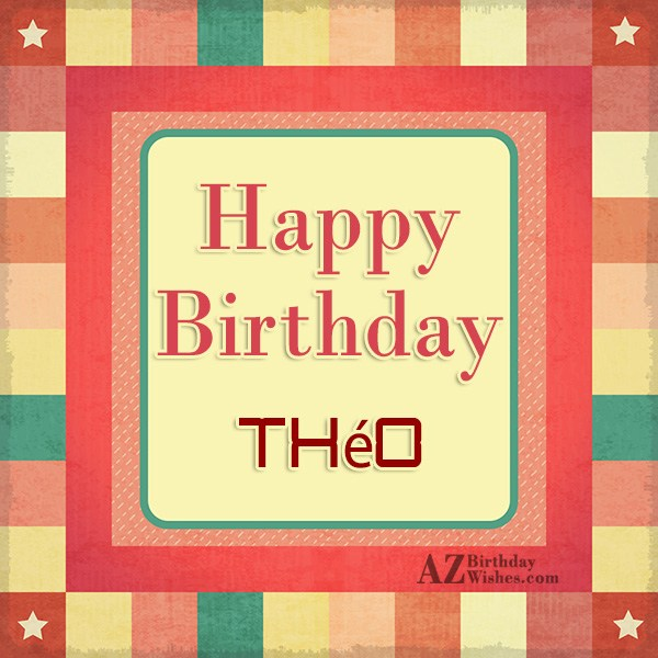 Happy Birthday Theo - AZBirthdayWishes.com