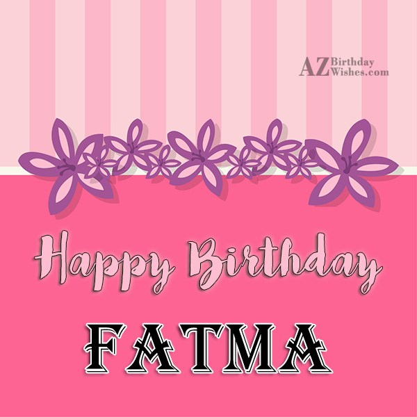 Happy Birthday Fatima - AZBirthdayWishes.com