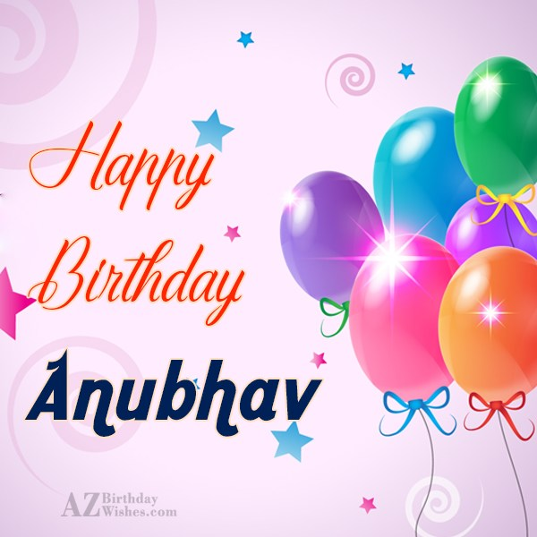 Happy Birthday Anubhav - AZBirthdayWishes.com
