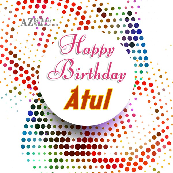 Happy Birthday Atul - AZBirthdayWishes.com