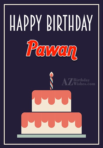 Happy Birthday Pawan - AZBirthdayWishes.com