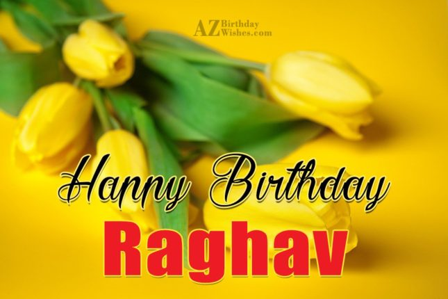 Happy Birthday Raghav - AZBirthdayWishes.com