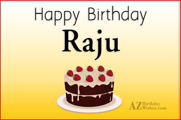 Happy Birthday Raju - AZBirthdayWishes.com