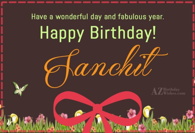 Happy Birthday Sanchit - AZBirthdayWishes.com