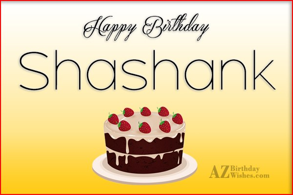 Happy Birthday Shashank - AZBirthdayWishes.com