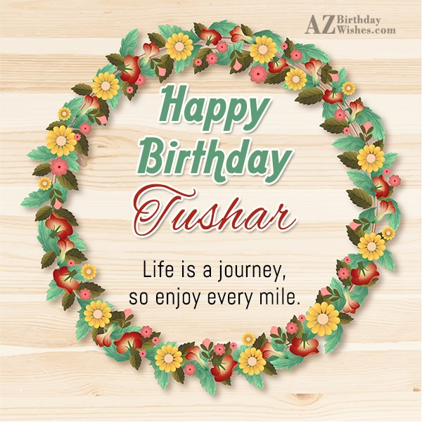 Happy Birthday Tushar - AZBirthdayWishes.com