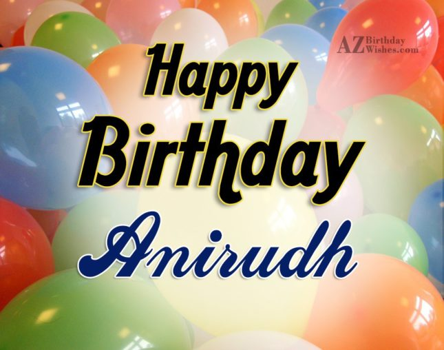 Happy Birthday Anirudh - AZBirthdayWishes.com