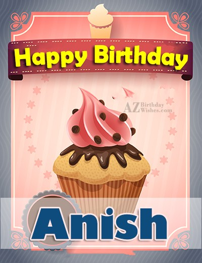 Happy Birthday Anish - AZBirthdayWishes.com