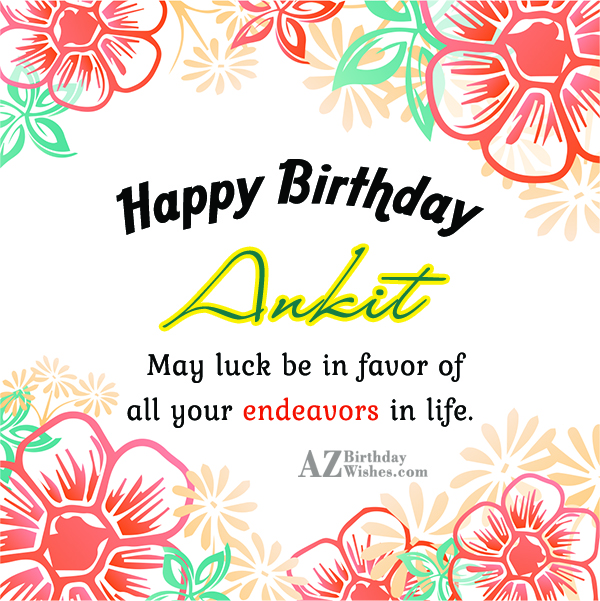 Happy Birthday Ankit - AZBirthdayWishes.com