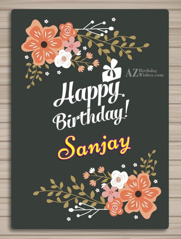 Happy Birthday Sanjay - AZBirthdayWishes.com