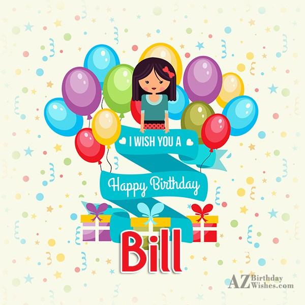 Happy Birthday Bill - AZBirthdayWishes.com
