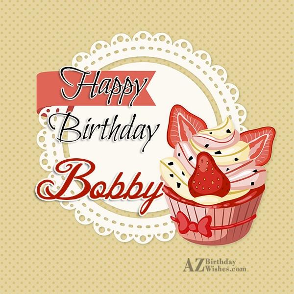 Happy Birthday Bobby - AZBirthdayWishes.com