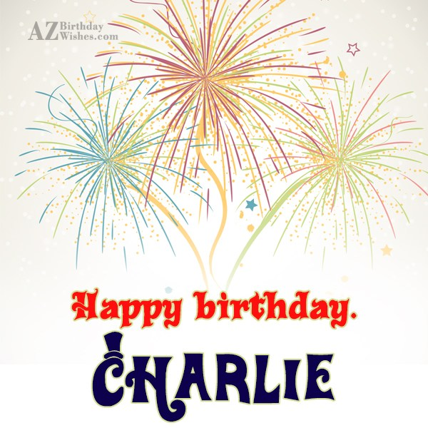 Happy Birthday Charlie - AZBirthdayWishes.com