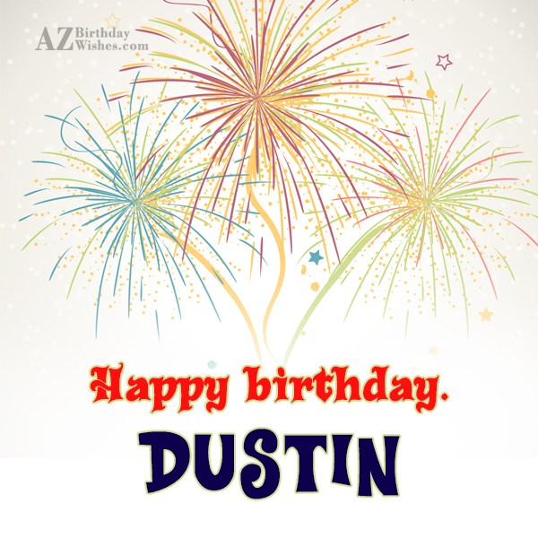 Happy Birthday Dustin - AZBirthdayWishes.com