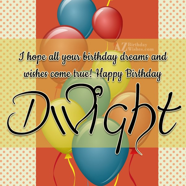 Happy Birthday Dwight - AZBirthdayWishes.com