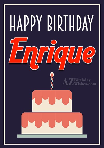 Happy Birthday Enrique - AZBirthdayWishes.com