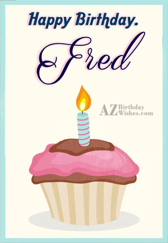 Happy Birthday Fred - AZBirthdayWishes.com