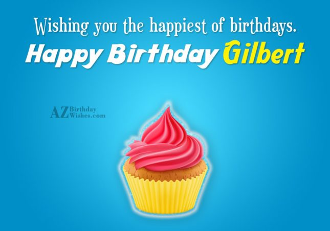 Happy Birthday Gilbert - AZBirthdayWishes.com
