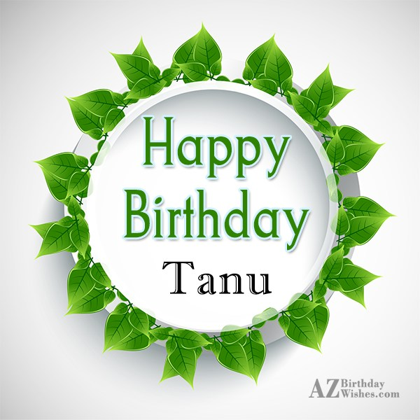 Happy Birthday Tanu - AZBirthdayWishes.com