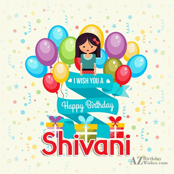 Happy Birthday Shivani - AZBirthdayWishes.com