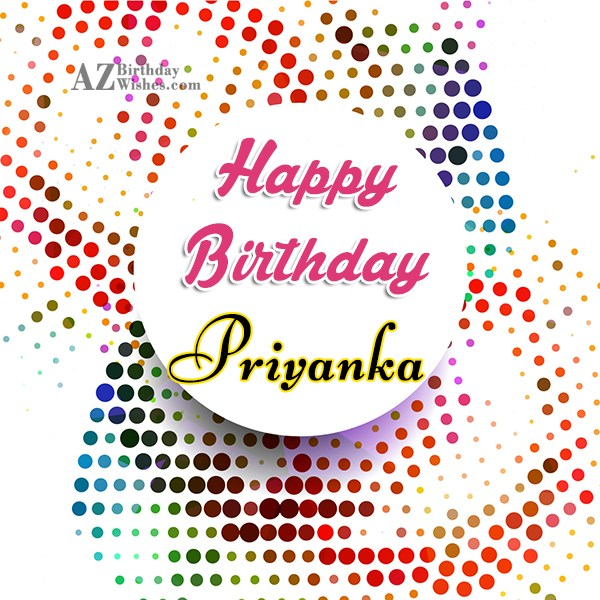 Happy Birthday Priyanka - AZBirthdayWishes.com