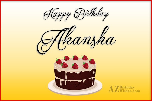 Happy Birthday Akansha - AZBirthdayWishes.com