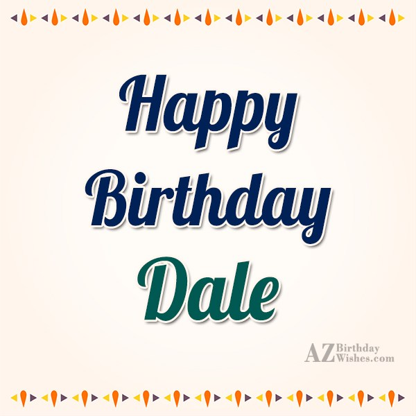 Happy Birthday Dale - AZBirthdayWishes.com