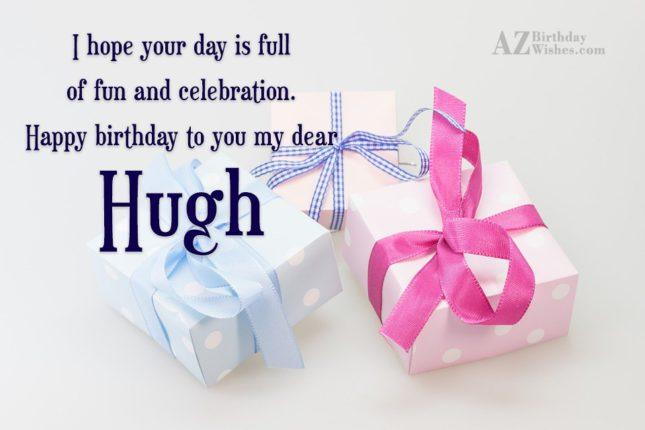 Happy Birthday Hugh - AZBirthdayWishes.com