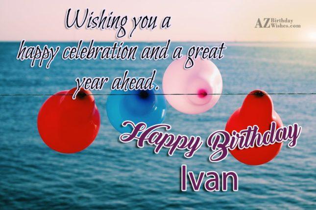 Happy Birthday Ivan - AZBirthdayWishes.com