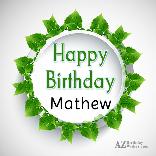 Happy Birthday Mathew - AZBirthdayWishes.com