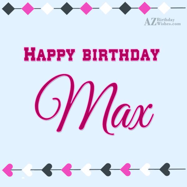 Happy Birthday Max - AZBirthdayWishes.com