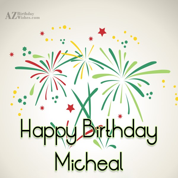 Happy Birthday Micheal - AZBirthdayWishes.com
