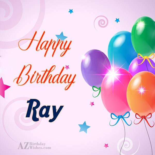 Happy Birthday Ray - AZBirthdayWishes.com