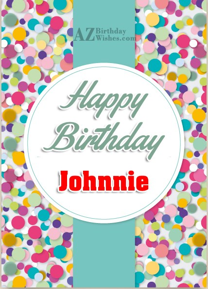Happy Birthday Johnnie - AZBirthdayWishes.com