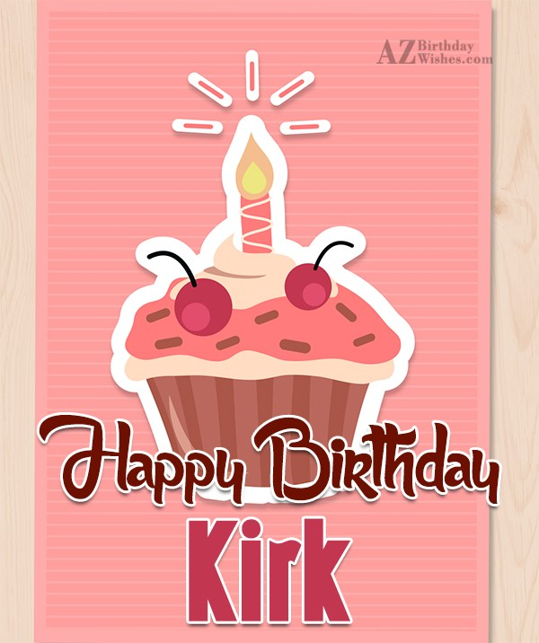 Happy Birthday Kirk - AZBirthdayWishes.com